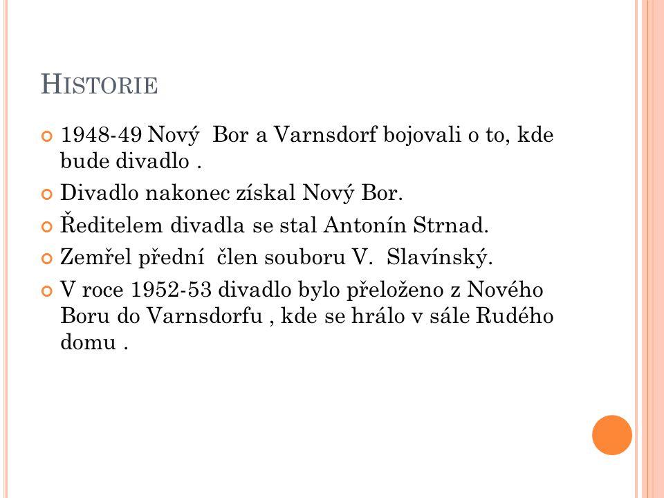 H ISTORIE 1948-49 Nový Bor a Varnsdorf bojovali o to, kde bude divadlo. Divadlo nakonec získal Nový Bor. Ředitelem divadla se stal Antonín Strnad. Zem