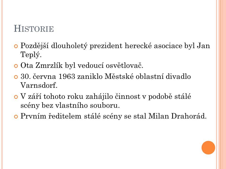 H ISTORIE Pozdější dlouholetý prezident herecké asociace byl Jan Teplý. Ota Zmrzlík byl vedoucí osvětlovač. 30. června 1963 zaniklo Městské oblastní d