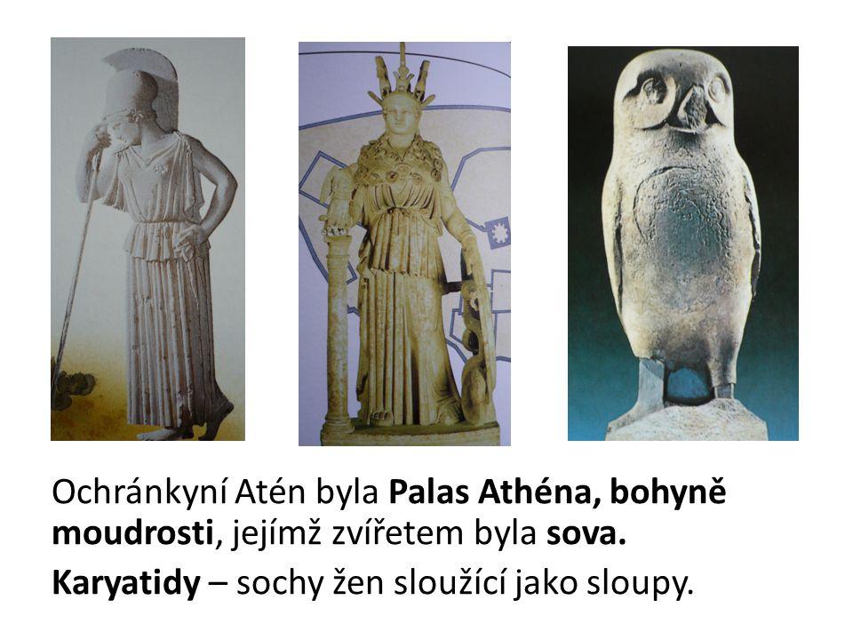 Ochránkyní Atén byla Palas Athéna, bohyně moudrosti, jejímž zvířetem byla sova. Karyatidy – sochy žen sloužící jako sloupy.