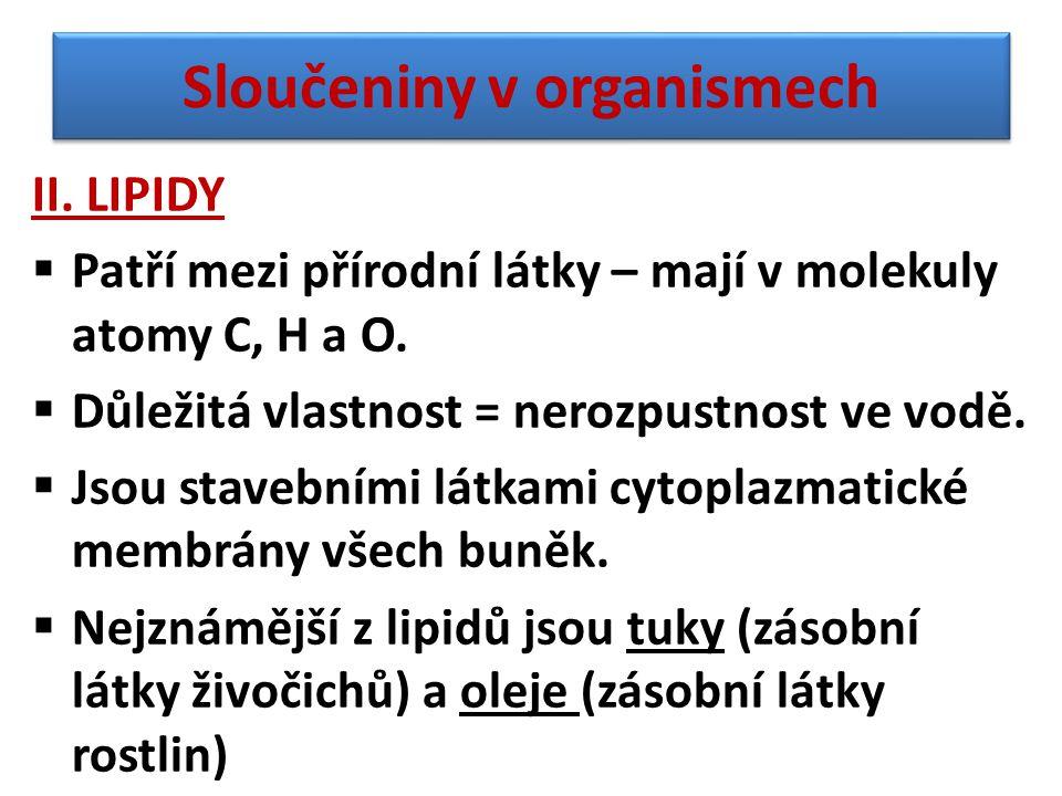 II. LIPIDY  Patří mezi přírodní látky – mají v molekuly atomy C, H a O.  Důležitá vlastnost = nerozpustnost ve vodě.  Jsou stavebními látkami cytop