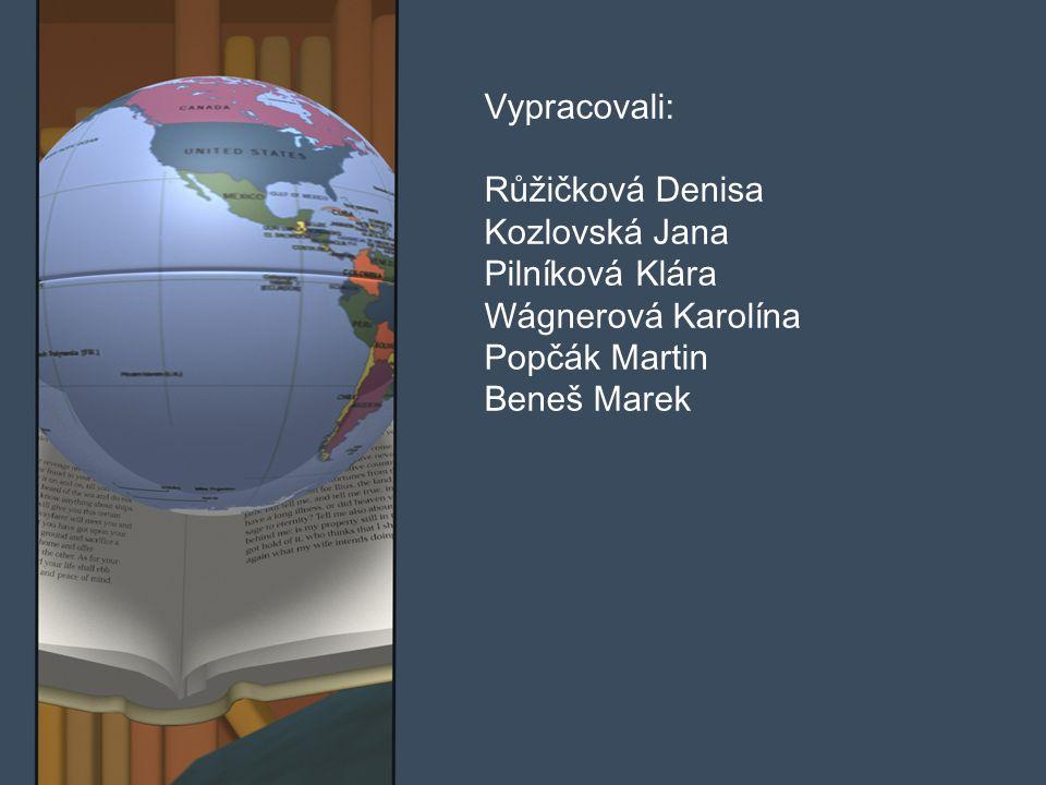 Vypracovali: Růžičková Denisa Kozlovská Jana Pilníková Klára Wágnerová Karolína Popčák Martin Beneš Marek