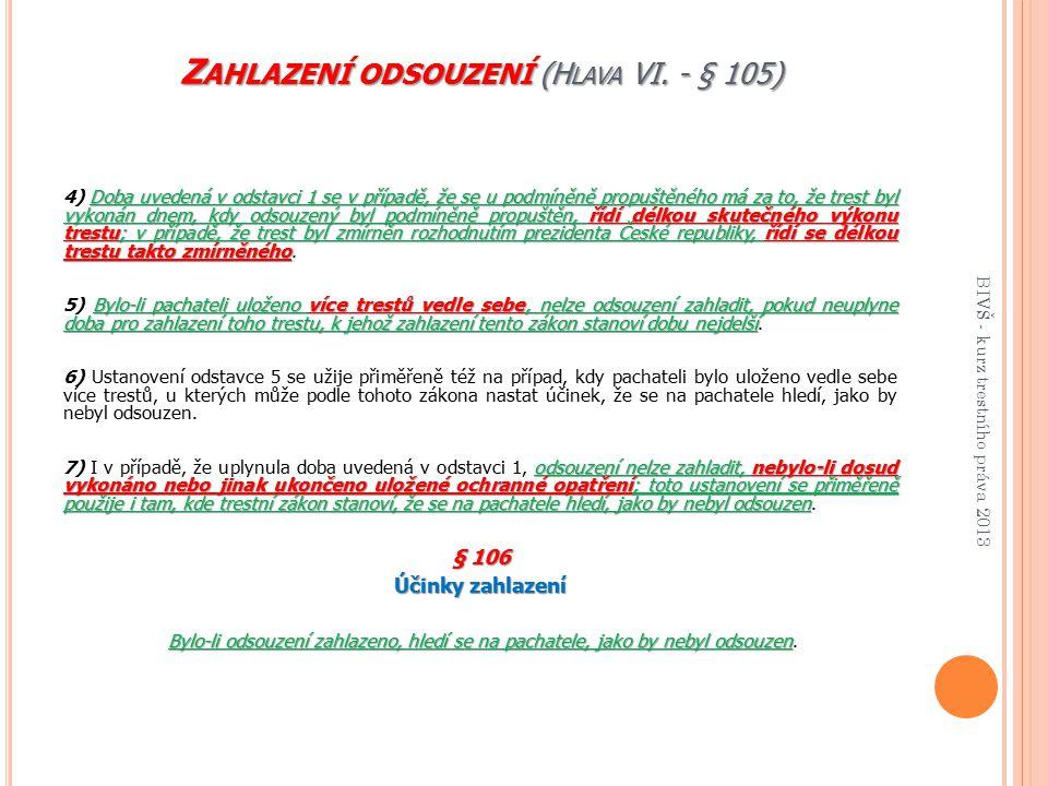 Z AHLAZENÍ ODSOUZENÍ (H LAVA VI. - § 105) Doba uvedená v odstavci 1 se v případě, že se u podmíněně propuštěného má za to, že trest byl vykonán dnem,