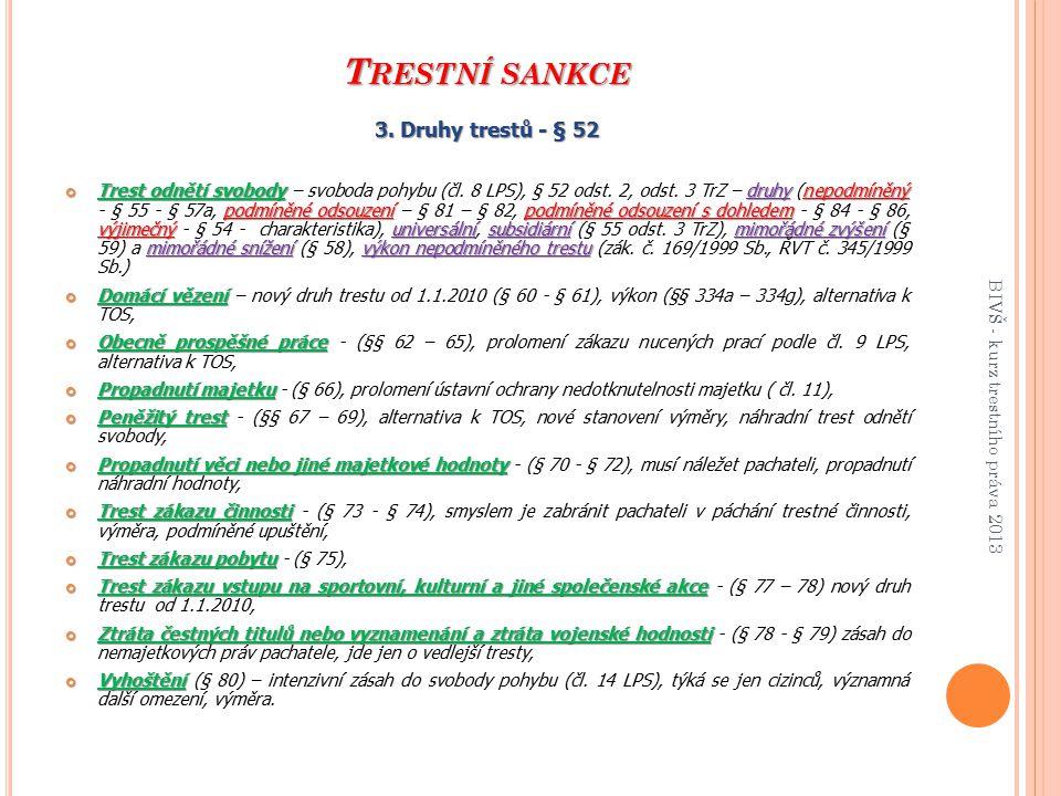 T RESTNÍ SANKCE 3. Druhy trestů - § 52 Trest odnětí svobody druhynepodmíněný podmíněné odsouzení podmíněné odsouzení s dohledem výjimečnýuniversálnísu