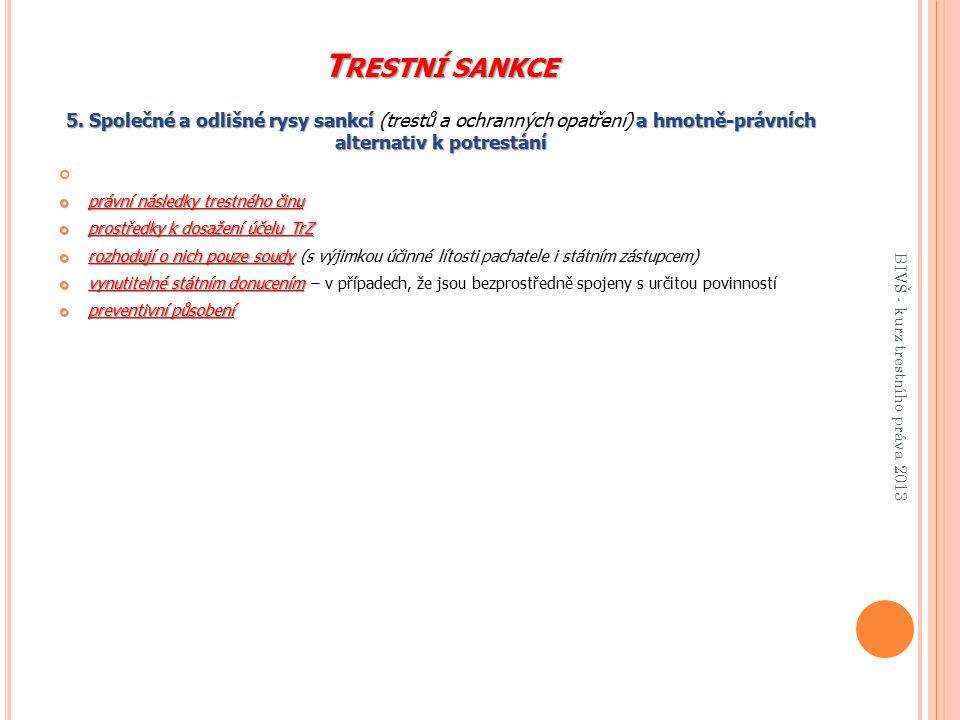 T RESTNÍ SANKCE 5. Společné a odlišné rysy sankcí a hmotně-právních alternativ k potrestání 5. Společné a odlišné rysy sankcí (trestů a ochranných opa
