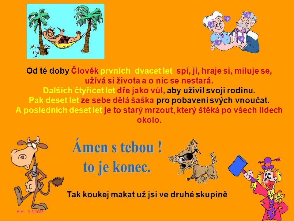 Čtvrtého dne Bůh stvořil člověka a řekl: Spi, jez, hraj si, miluj se a užívej si života.