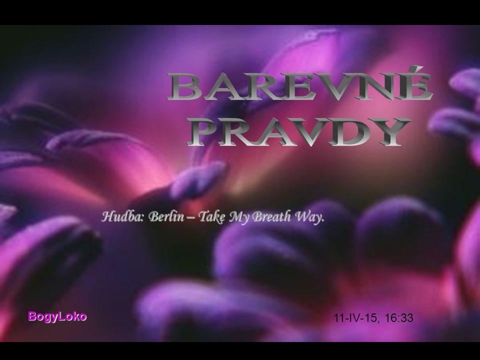 BogyLoko 11-IV-15, 16:35 Hudba: Berlin – Take My Breath Way.