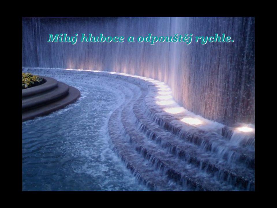 Miluj hluboce a odpouštěj rychle.