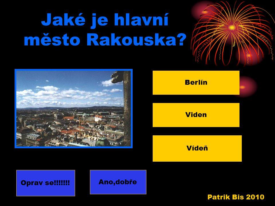 Jaká řeka protéká Rakouskem? Dunaj Labe Divoká Orlice Oprav se !!!!!!!!Ano, dobře Patrik Bis 2010