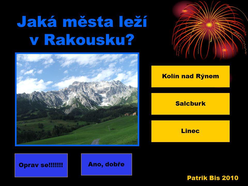 Jaké pohoří pokrývá skoro celé Rakousko? Karpaty Vysoké Tatry Alpy Oprav se!!!!!!! Ano,dobře Patrik Bis 2010
