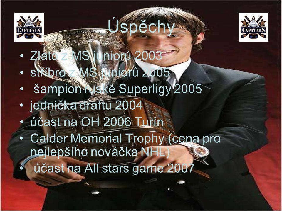 Úspěchy Zlato z MS juniorů 2003 stříbro z MS juniorů 2005 šampion ruské Superligy 2005 jednička draftu 2004 účast na OH 2006 Turín Calder Memorial Trophy (cena pro nejlepšího nováčka NHL) účast na All stars game 2007