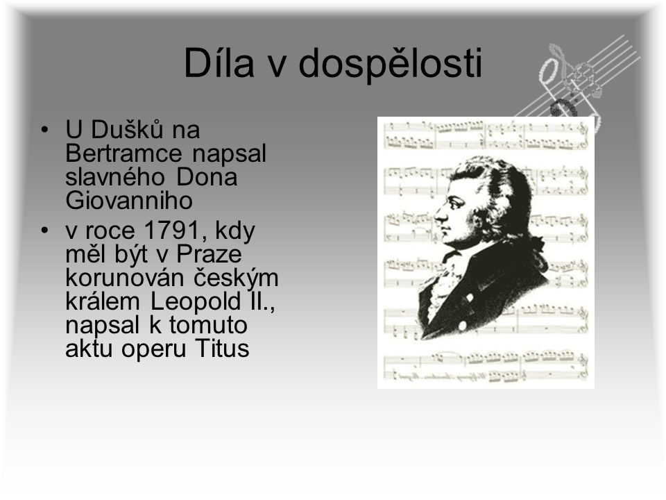 Díla v dospělosti U Dušků na Bertramce napsal slavného Dona Giovanniho v roce 1791, kdy měl být v Praze korunován českým králem Leopold II., napsal k