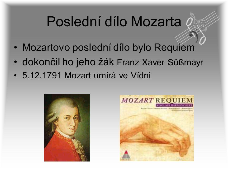 Poslední dílo Mozarta Mozartovo poslední dílo bylo Requiem dokončil ho jeho žák Franz Xaver Süßmayr 5.12.1791 Mozart umírá ve Vídni