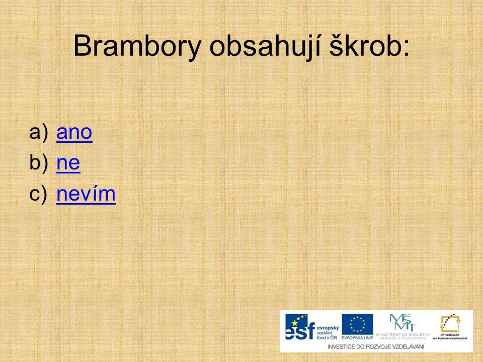 Brambory obsahují škrob: a)anoano b)nene c)nevímnevím