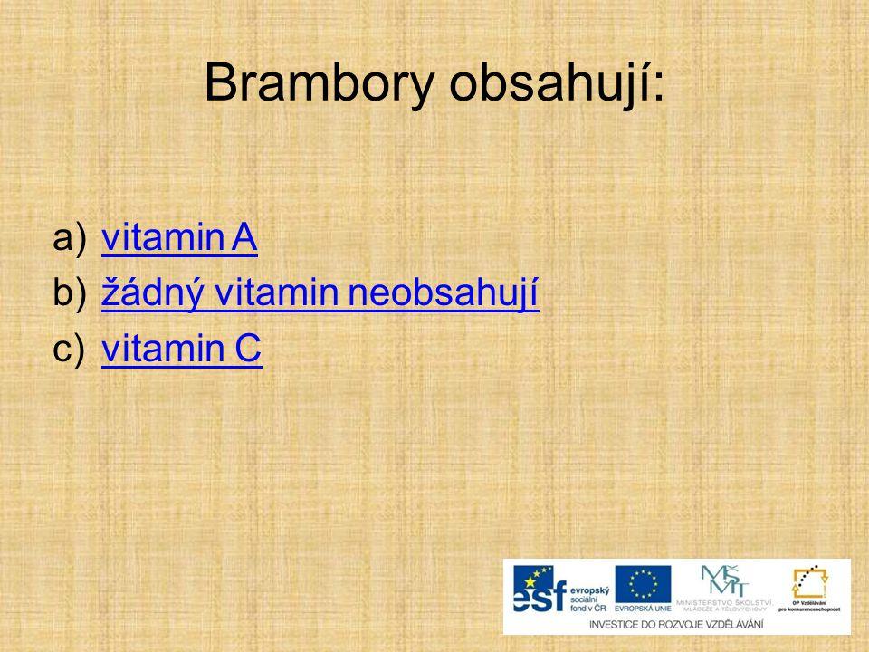 Brambory obsahují: a)vitamin Avitamin A b)žádný vitamin neobsahujížádný vitamin neobsahují c)vitamin Cvitamin C