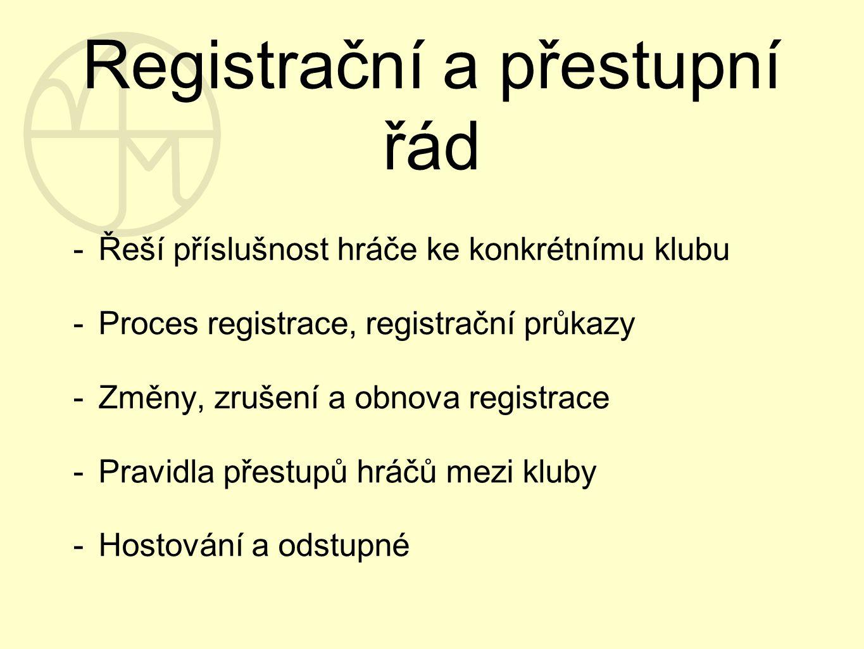 Registrační a přestupní řád -Řeší příslušnost hráče ke konkrétnímu klubu -Proces registrace, registrační průkazy -Změny, zrušení a obnova registrace -