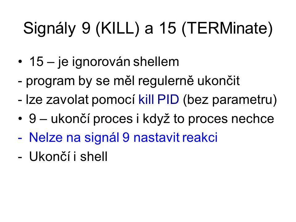 Signály 9 (KILL) a 15 (TERMinate) 15 – je ignorován shellem - program by se měl regulerně ukončit - lze zavolat pomocí kill PID (bez parametru) 9 – ukončí proces i když to proces nechce -Nelze na signál 9 nastavit reakci -Ukončí i shell
