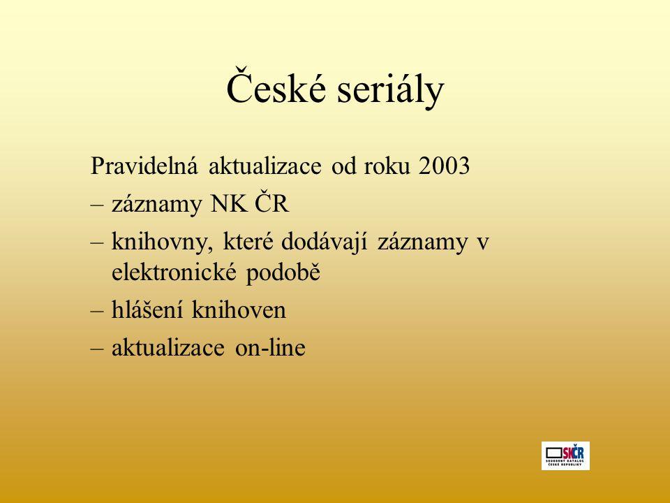 České seriály Pravidelná aktualizace od roku 2003 –záznamy NK ČR –knihovny, které dodávají záznamy v elektronické podobě –hlášení knihoven –aktualizace on-line