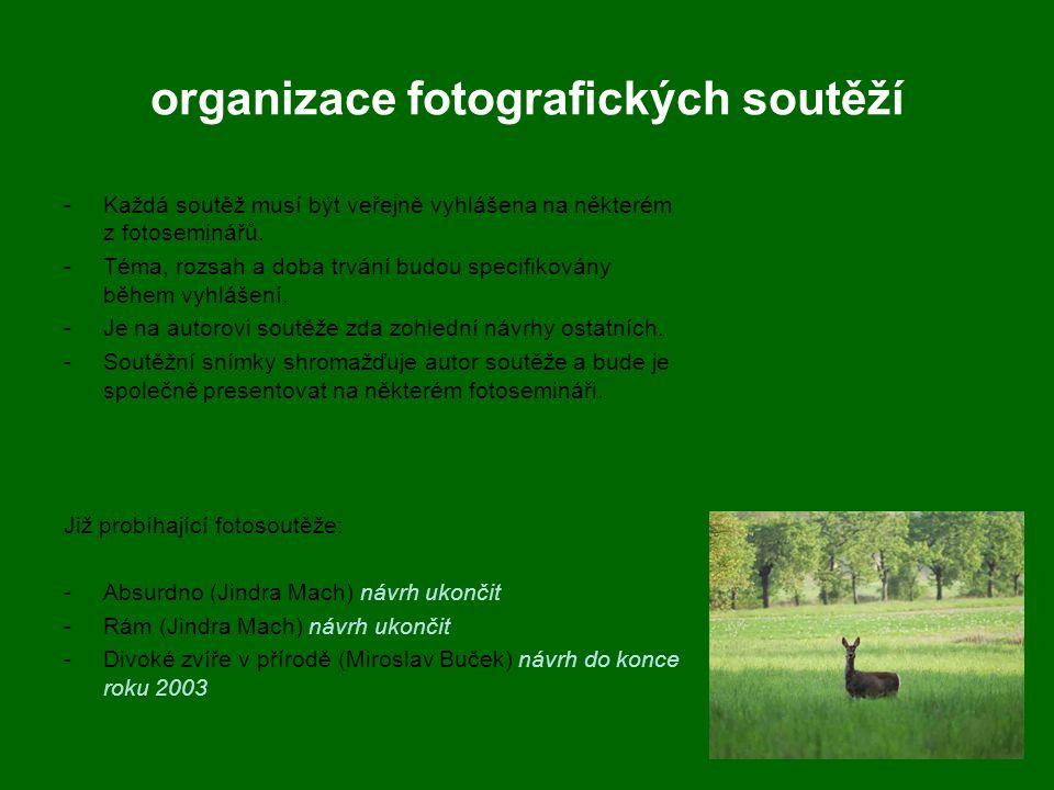 organizace fotografických soutěží -Každá soutěž musí být veřejně vyhlášena na některém z fotoseminářů. -Téma, rozsah a doba trvání budou specifikovány