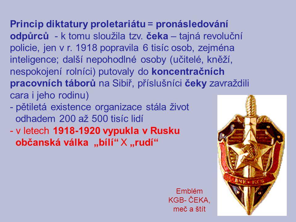 Princip diktatury proletariátu = pronásledování odpůrců - k tomu sloužila tzv. čeka – tajná revoluční policie, jen v r. 1918 popravila 6 tisíc osob, z