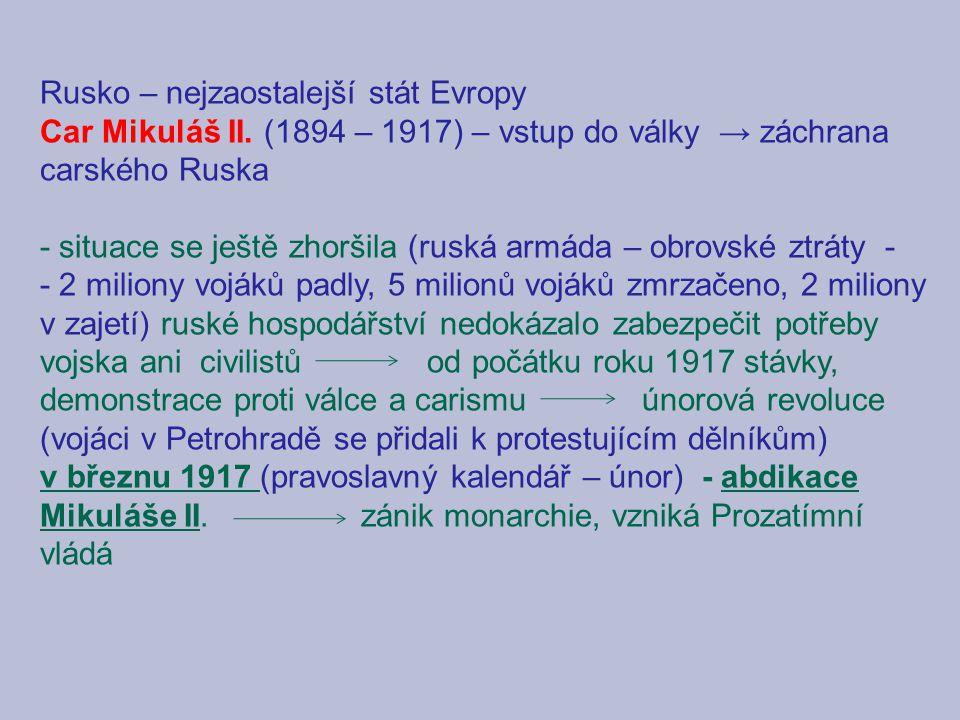 Rusko – nejzaostalejší stát Evropy Car Mikuláš II. (1894 – 1917) – vstup do války → záchrana carského Ruska - situace se ještě zhoršila (ruská armáda