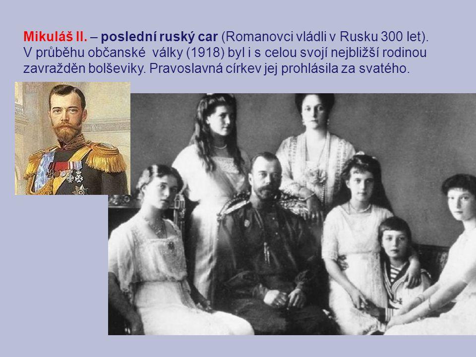 Mikuláš II. – poslední ruský car (Romanovci vládli v Rusku 300 let). V průběhu občanské války (1918) byl i s celou svojí nejbližší rodinou zavražděn b