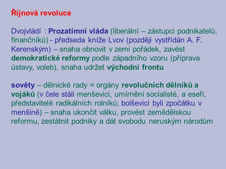 Říjnová revoluce Dvojvládí : Prozatímní vláda (liberální – zástupci podnikatelů, finančníků) - předseda kníže Lvov (později vystřídán A. F. Kerenským)