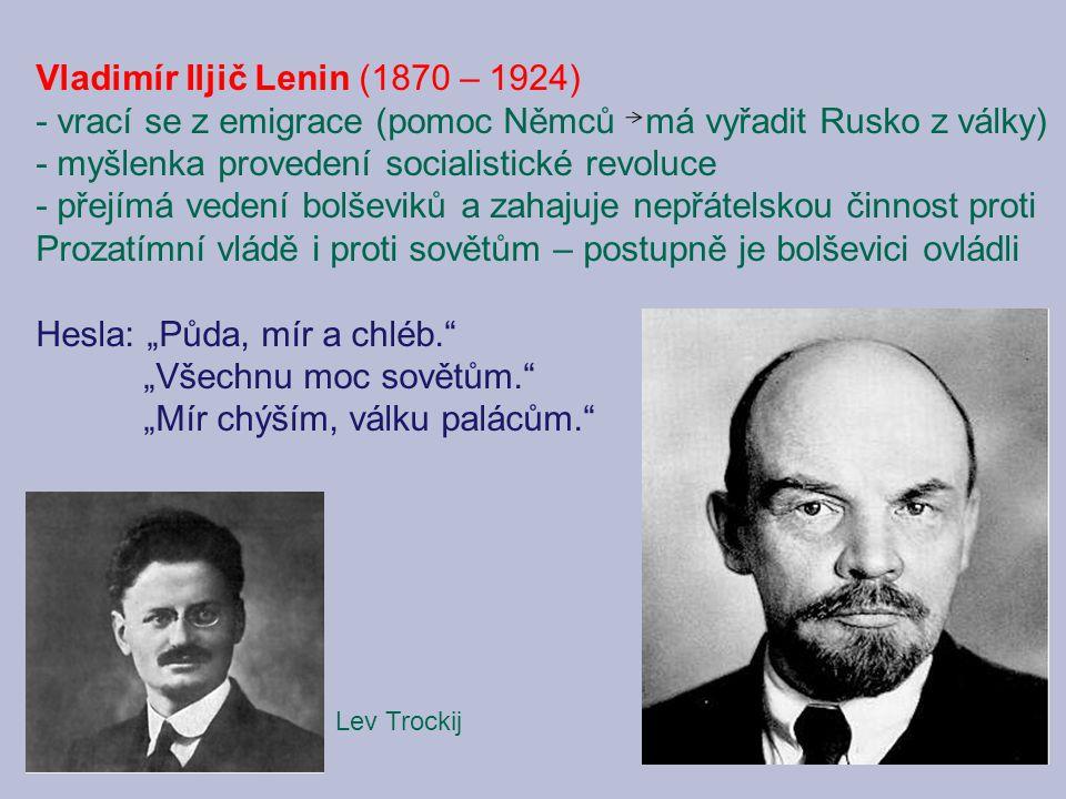 Vladimír Iljič Lenin (1870 – 1924) - vrací se z emigrace (pomoc Němců má vyřadit Rusko z války) - myšlenka provedení socialistické revoluce - přejímá