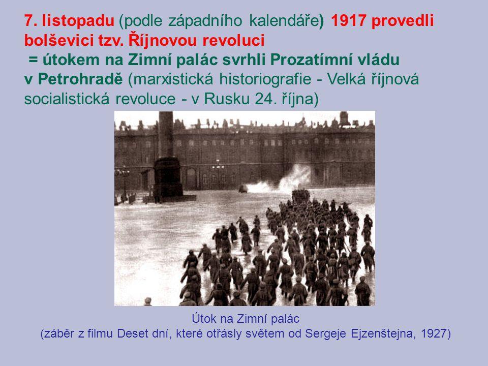 7. listopadu (podle západního kalendáře) 1917 provedli bolševici tzv. Říjnovou revoluci = útokem na Zimní palác svrhli Prozatímní vládu v Petrohradě (