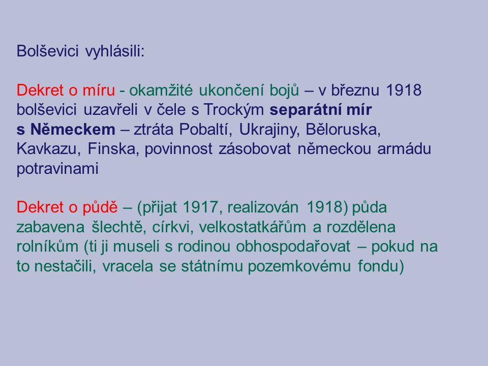 Bolševici vyhlásili: Dekret o míru - okamžité ukončení bojů – v březnu 1918 bolševici uzavřeli v čele s Trockým separátní mír s Německem – ztráta Poba