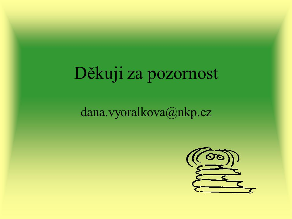 Děkuji za pozornost dana.vyoralkova@nkp.cz