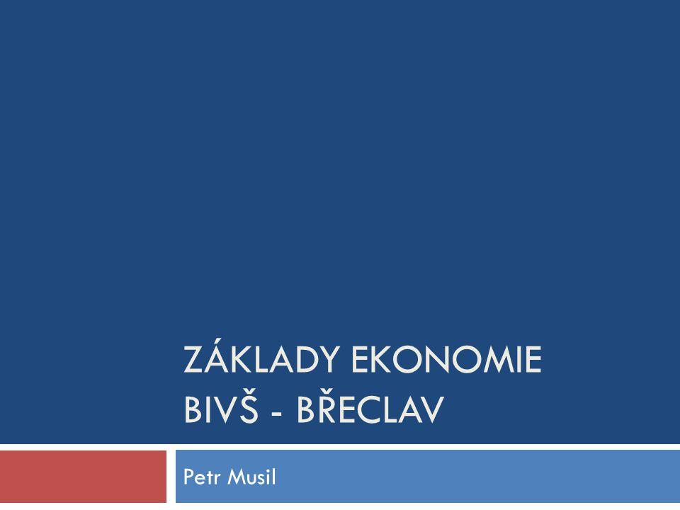 ZÁKLADY EKONOMIE BIVŠ - BŘECLAV Petr Musil