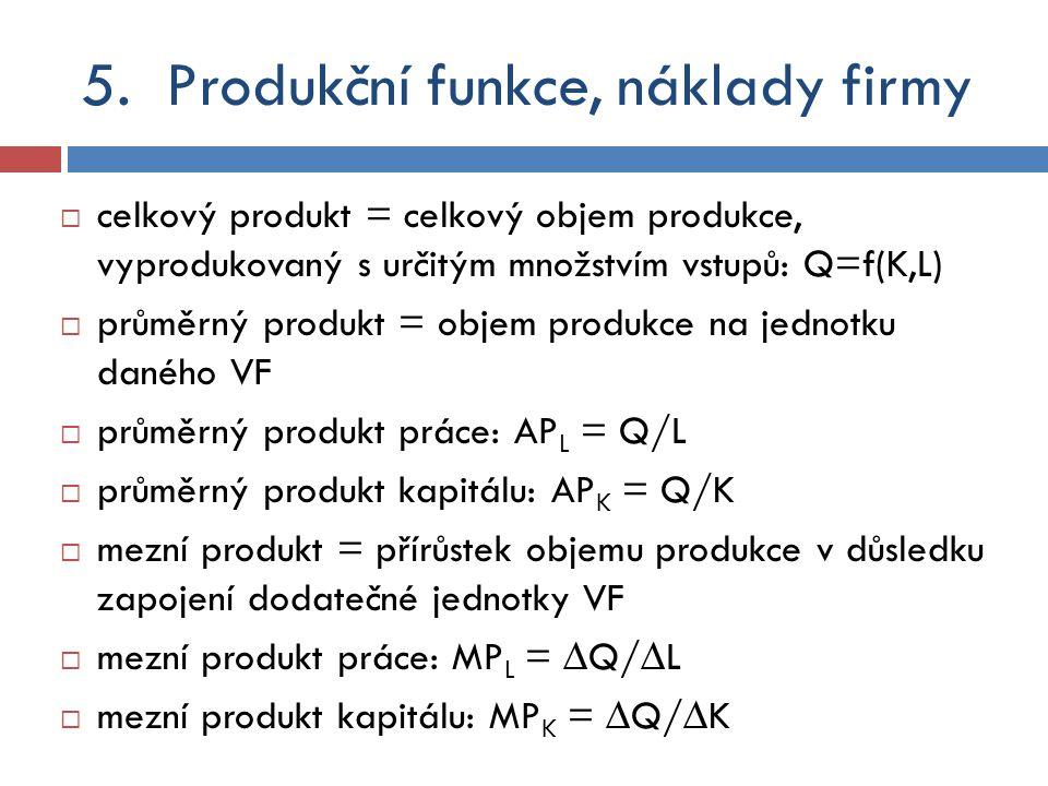  celkový produkt = celkový objem produkce, vyprodukovaný s určitým množstvím vstupů: Q=f(K,L)  průměrný produkt = objem produkce na jednotku daného