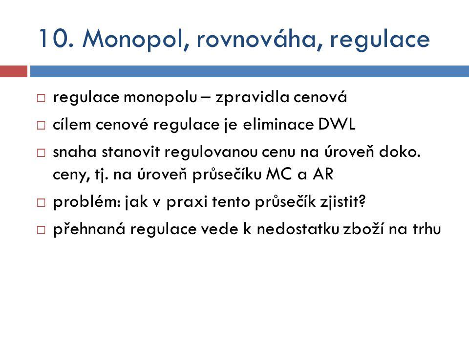  regulace monopolu – zpravidla cenová  cílem cenové regulace je eliminace DWL  snaha stanovit regulovanou cenu na úroveň doko. ceny, tj. na úroveň