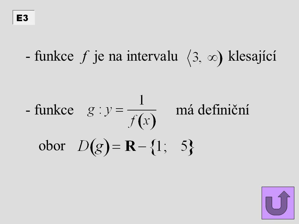 - funkce f je na intervalu klesající - funkce má definiční obor