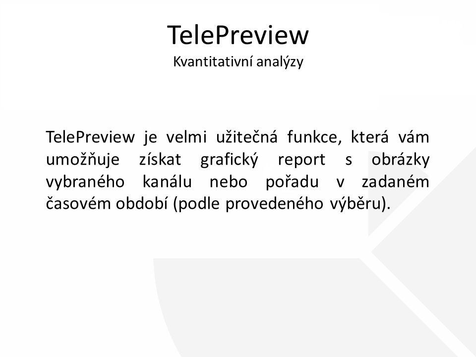 TelePreview Kvantitativní analýzy TelePreview je velmi užitečná funkce, která vám umožňuje získat grafický report s obrázky vybraného kanálu nebo pořadu v zadaném časovém období (podle provedeného výběru).