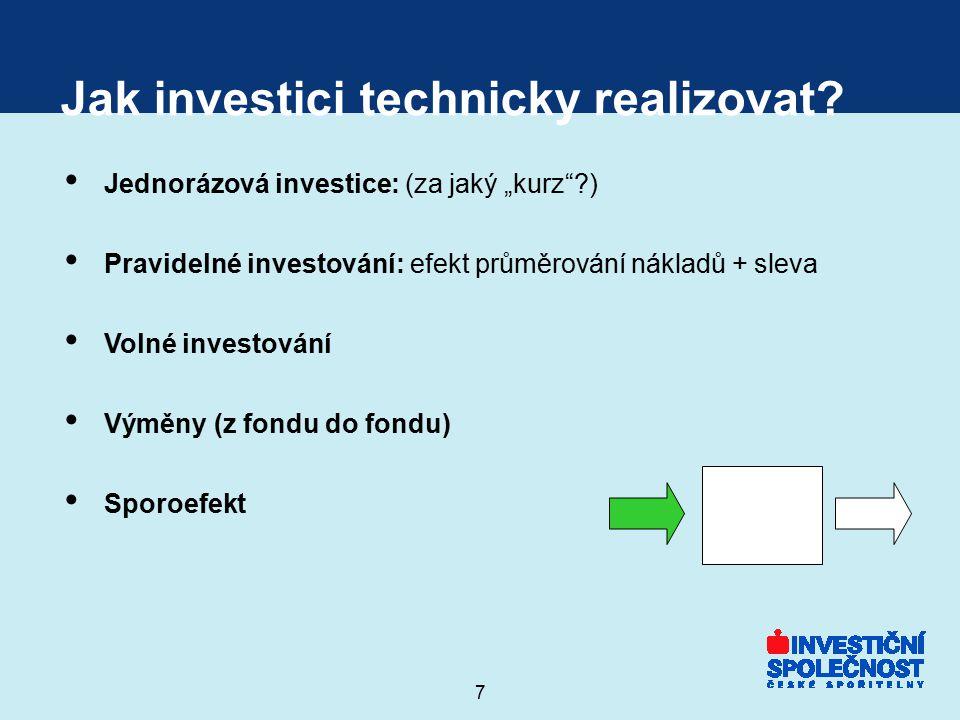 """7 Jak investici technicky realizovat? Jednorázová investice: (za jaký """"kurz""""?) Pravidelné investování: efekt průměrování nákladů + sleva Volné investo"""