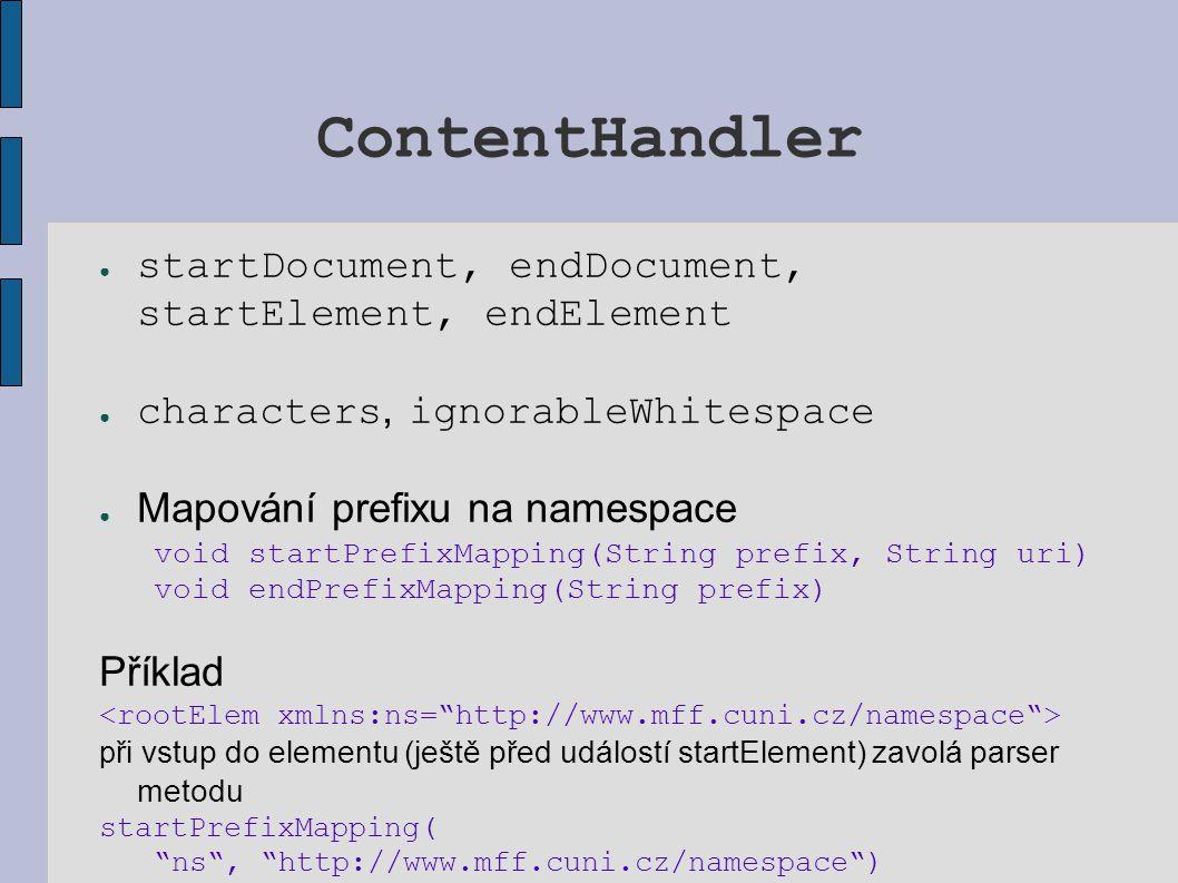 ContentHandler ● startDocument, endDocument, startElement, endElement ● characters, ignorableWhitespace ● Mapování prefixu na namespace void startPref