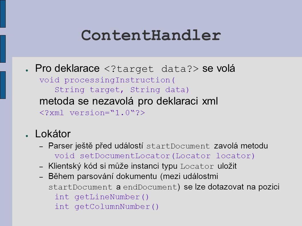 Jak funguje XMLFilterImpl ● XMLFilterImpl si zapamatuje skutečný parser předaný jako parametr konstruktoru ● XMLFilterImpl si zapamatuje všechny nastavené handlery jako své atributy (dostupné přes metody getContentHandler,...) ● Při volání metody parse nejprve XMLFilterImpl zaregistruje u parseru sebe (implementuje všechny handler rozhraní).
