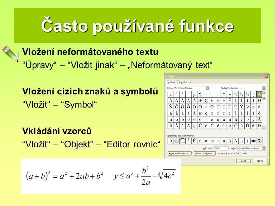 Formátování textu Tučné písmo (bold)CTRL+B Podtržené písmo (underline)CTRL+U Šikmé písmo, kurzíva (italic)CTRL+ I Změnit formátování znakůCTRL+D Změnit písmo na velké, maléSHIFT+F3