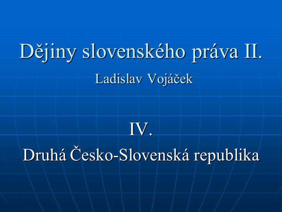 Dějiny slovenského práva II. Ladislav Vojáček IV. Druhá Česko-Slovenská republika