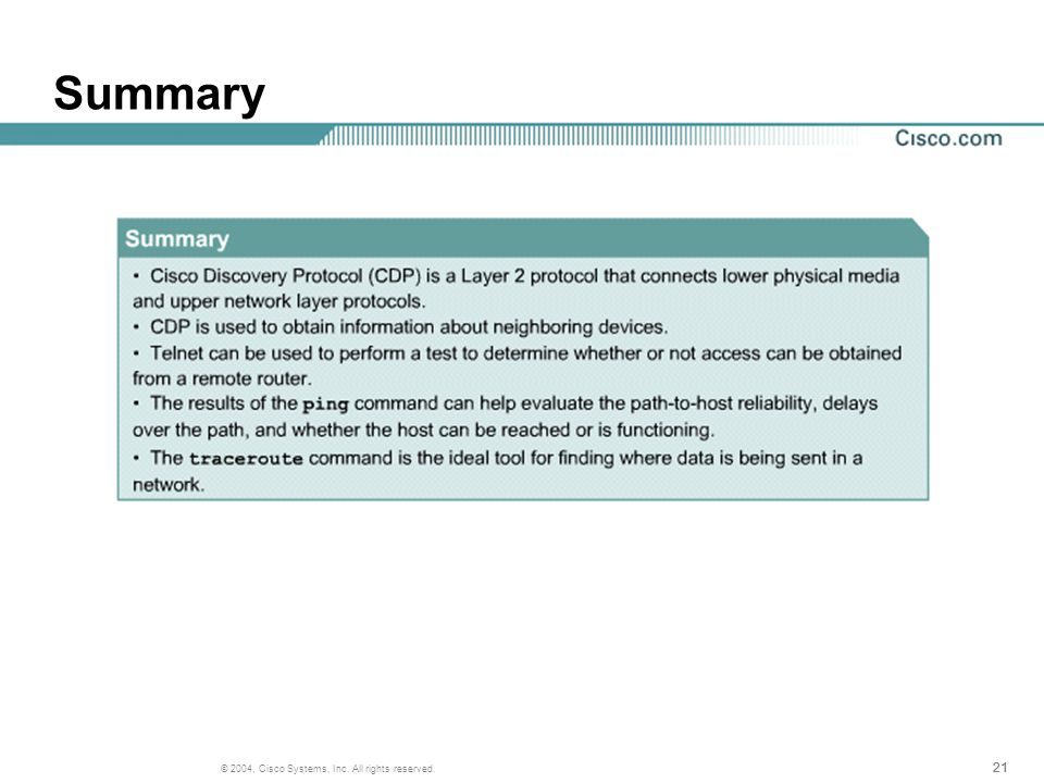 21 © 2004, Cisco Systems, Inc. All rights reserved. Summary