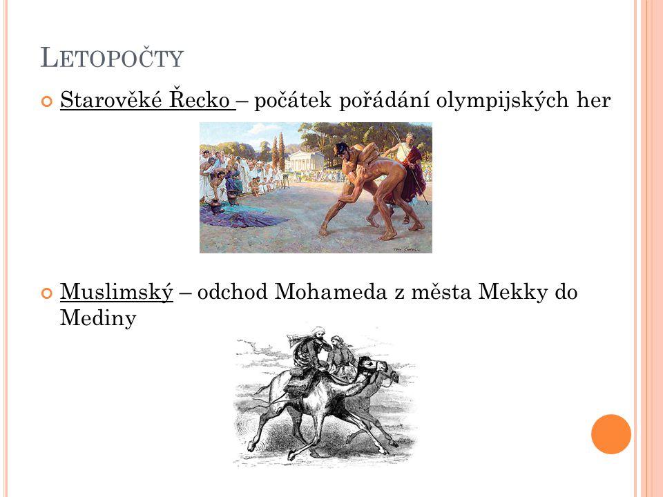 L ETOPOČTY Starověké Řecko – počátek pořádání olympijských her Muslimský – odchod Mohameda z města Mekky do Mediny