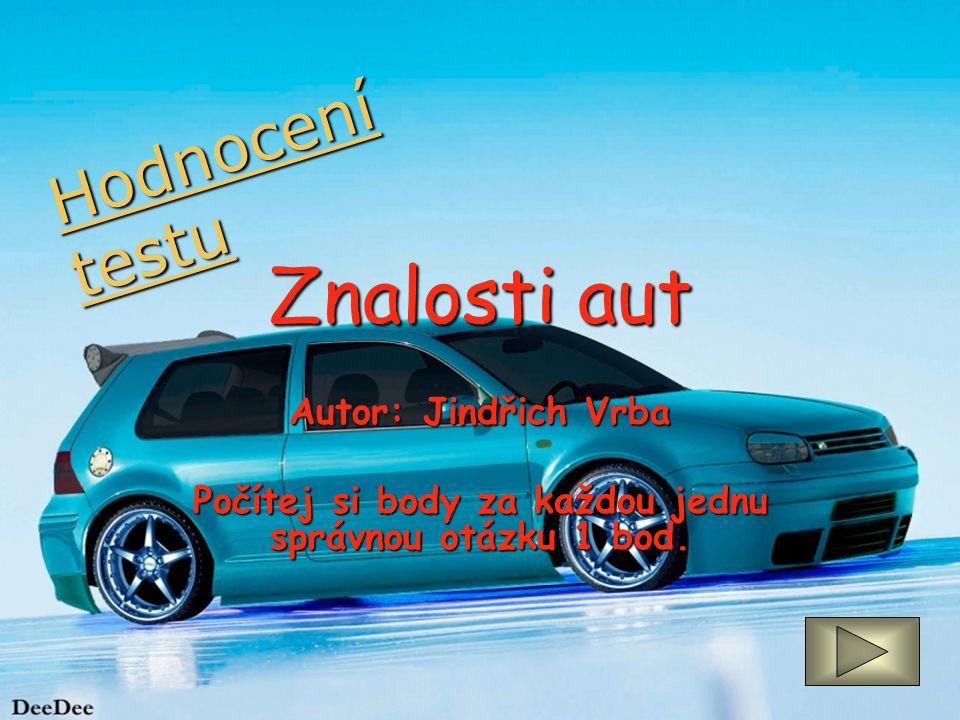 Znalosti aut Autor: Jindřich Vrba Počítej si body za každou jednu správnou otázku 1 bod. Hodnocení testu Hodnocení testu