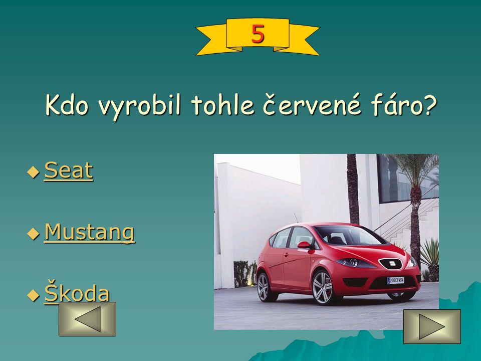 Kdo vyrobil tohle červené fáro?  Seat Seat  Mustang Mustang  Škoda Škoda 5