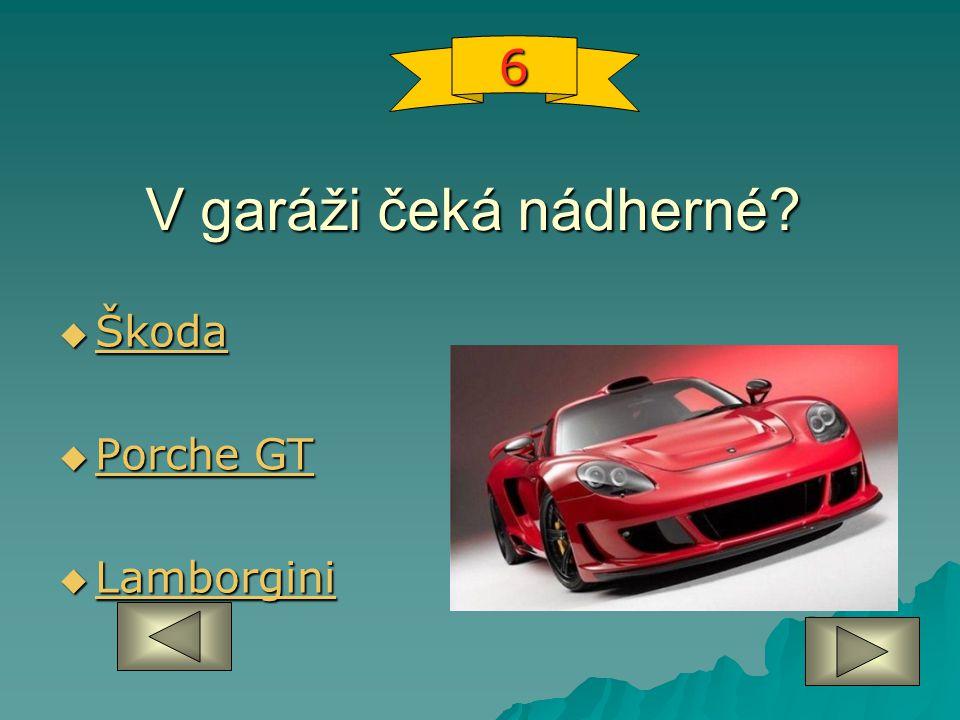 V garáži čeká nádherné?  Škoda Škoda  Porche GT Porche GT Porche GT  Lamborgini Lamborgini 6
