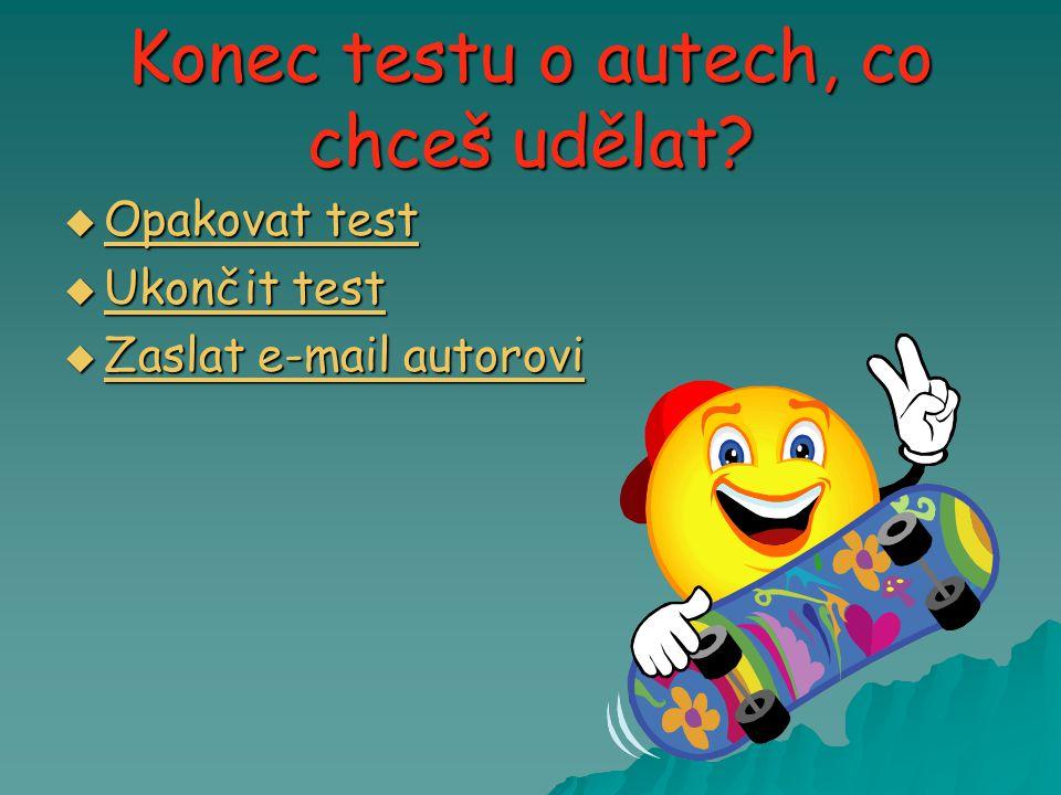 Konec testu o autech, co chceš udělat?  Opakovat test Opakovat test Opakovat test  Ukončit test Ukončit test Ukončit test  Zaslat e-mail autorovi Z