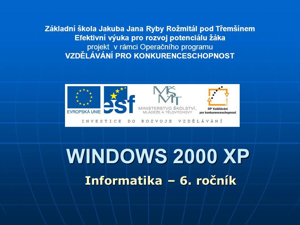 WINDOWS 2000 XP Informatika – 6. ročník Základní škola Jakuba Jana Ryby Rožmitál pod Třemšínem Efektivní výuka pro rozvoj potenciálu žáka projekt v rá