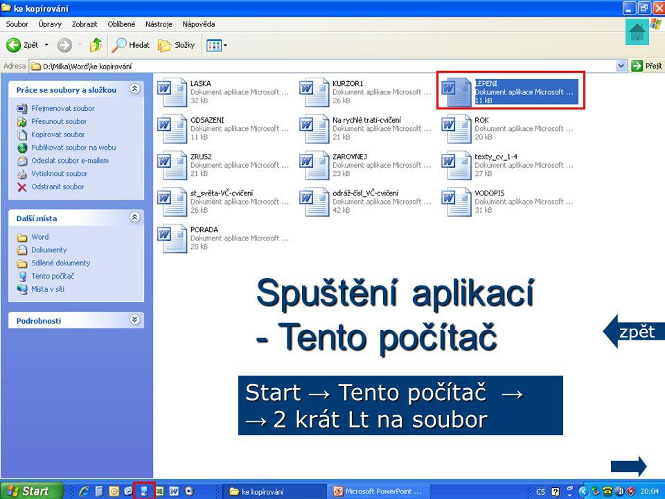Spuštění aplikací - Tento počítač Start → Tento počítač → → 2 krát Lt na soubor zpět