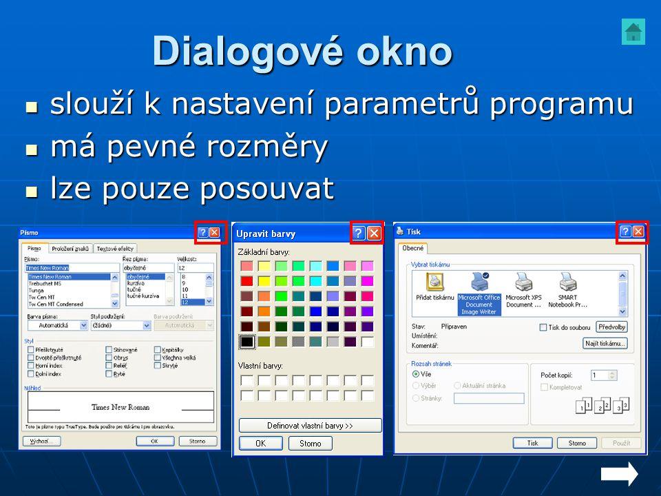 Dialogové okno slouží k nastavení parametrů programu slouží k nastavení parametrů programu má pevné rozměry má pevné rozměry lze pouze posouvat lze po