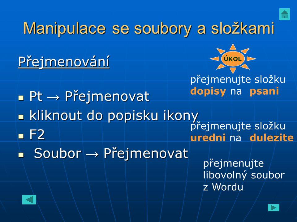 Manipulace se soubory a složkami Přejmenování Pt → Přejmenovat Pt → Přejmenovat kliknout do popisku ikony kliknout do popisku ikony F2 F2 Soubor → Pře